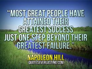"""Most-great-people-have-attained-their-greatest-success-just-one-step-beyond-their-greatest-failure.""-—-Napoleon-Hill"